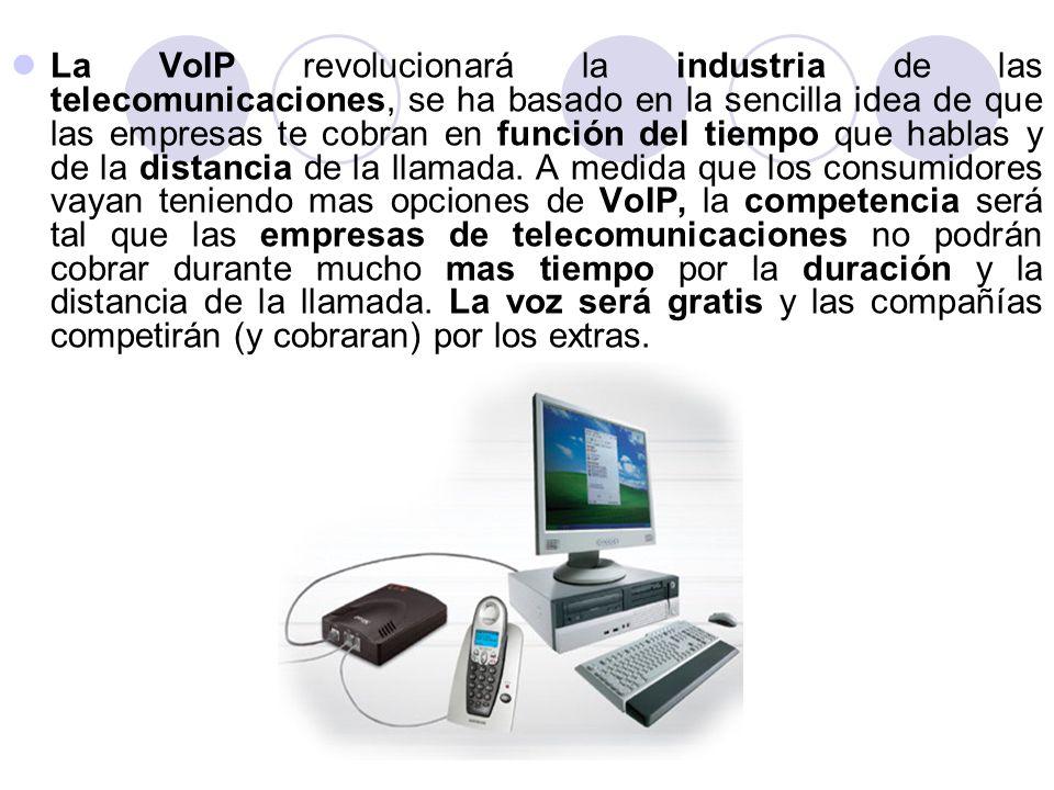 La VoIP revolucionará la industria de las telecomunicaciones, se ha basado en la sencilla idea de que las empresas te cobran en función del tiempo que