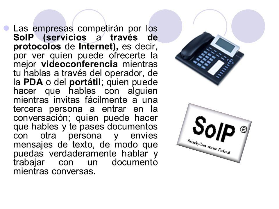 Las empresas competirán por los SolP (servicios a través de protocolos de Internet), es decir, por ver quien puede ofrecerte la mejor videoconferencia