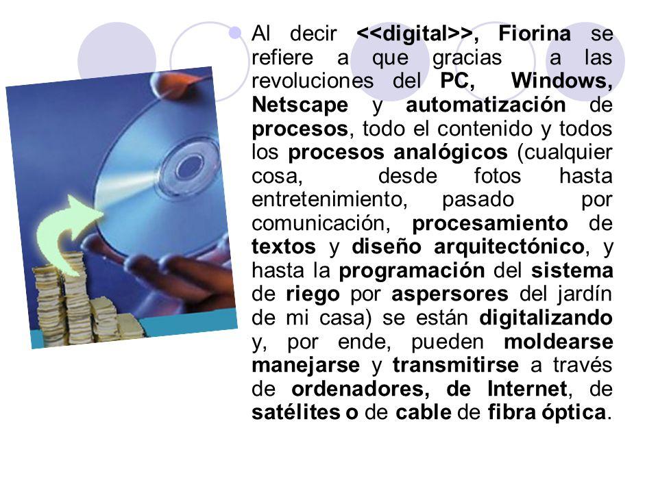 Al decir >, Fiorina se refiere a que gracias a las revoluciones del PC, Windows, Netscape y automatización de procesos, todo el contenido y todos los