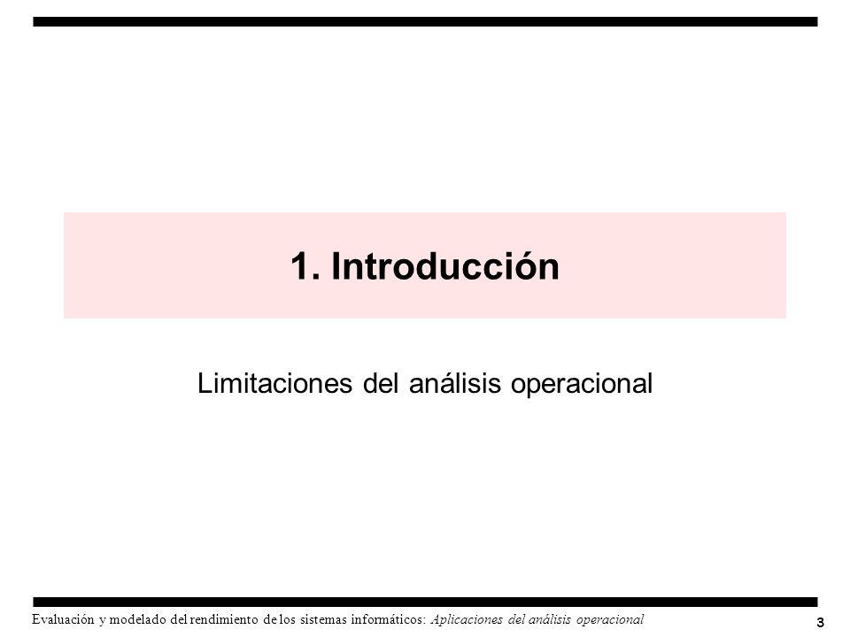 3 Evaluación y modelado del rendimiento de los sistemas informáticos: Aplicaciones del análisis operacional 1. Introducción Limitaciones del análisis