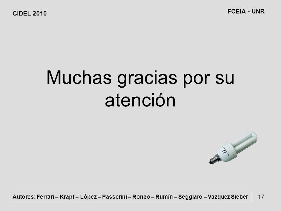 17 Muchas gracias por su atención Autores: Ferrari – Krapf – López – Passerini – Ronco – Rumín – Seggiaro – Vazquez Sieber CIDEL 2010 FCEIA - UNR