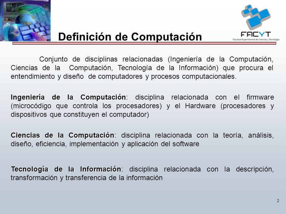 2 Definición de Computación Conjunto de disciplinas relacionadas (Ingeniería de la Computación, Ciencias de la Computación, Tecnología de la Informaci