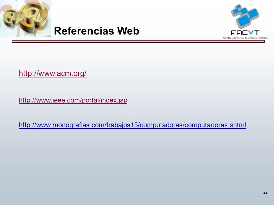 22 Referencias Web http://www.acm.org/ http://www.ieee.com/portal/index.jsp http://www.monografias.com/trabajos15/computadoras/computadoras.shtml