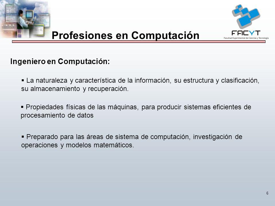 6 Profesiones en Computación Ingeniero en Computación: La naturaleza y característica de la información, su estructura y clasificación, su almacenamie