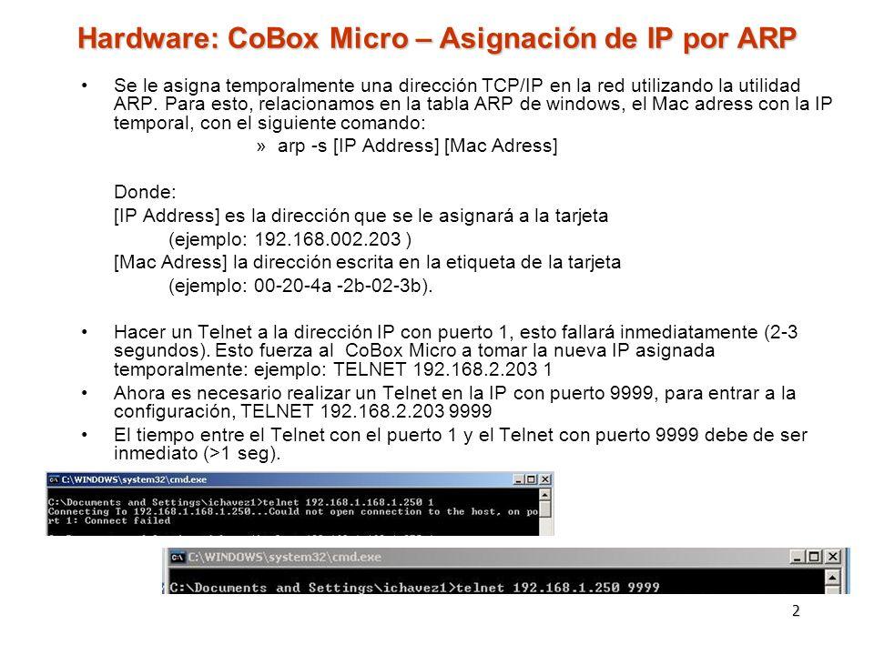 2 Hardware: CoBox Micro – Asignación de IP por ARP Se le asigna temporalmente una dirección TCP/IP en la red utilizando la utilidad ARP. Para esto, re