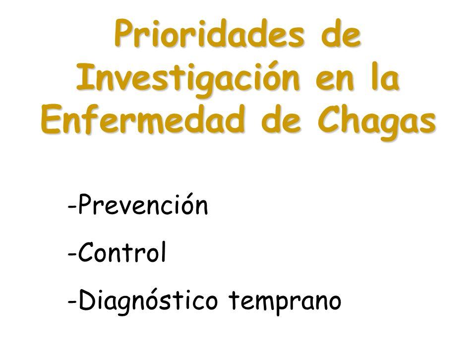 Prioridades de Investigación en la Enfermedad de Chagas -Prevención -Control -Diagnóstico temprano
