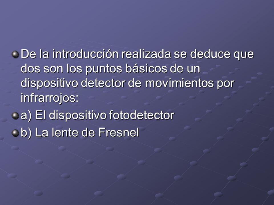 De la introducción realizada se deduce que dos son los puntos básicos de un dispositivo detector de movimientos por infrarrojos: a) El dispositivo fot