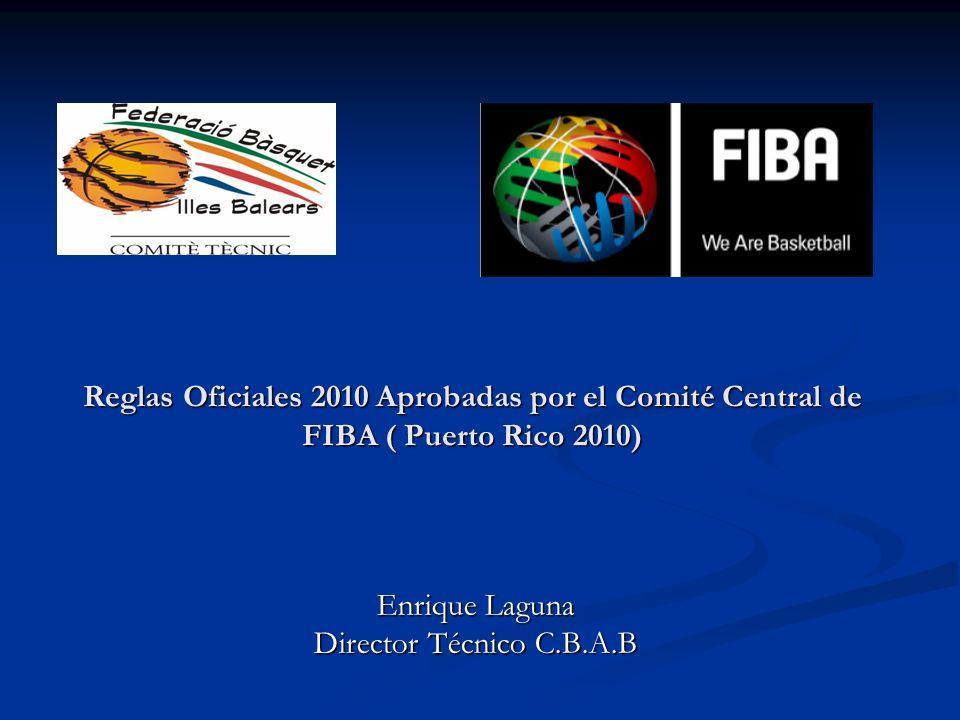 Enrique Laguna Director Técnico C.B.A.B Reglas Oficiales 2010 Aprobadas por el Comité Central de FIBA ( Puerto Rico 2010)