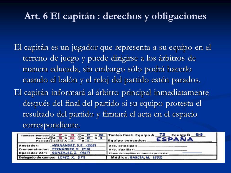 Art. 6 El capitán : derechos y obligaciones El capitán es un jugador que representa a su equipo en el terreno de juego y puede dirigirse a los árbitro