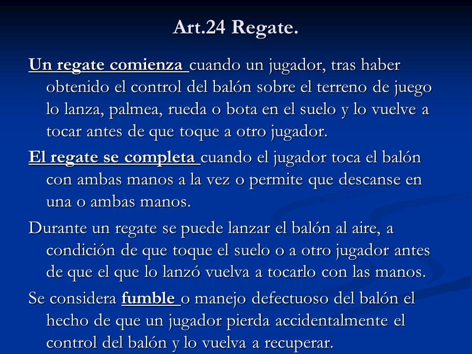 Art.24 Regate. Un regate comienza cuando un jugador, tras haber obtenido el control del balón sobre el terreno de juego lo lanza, palmea, rueda o bota
