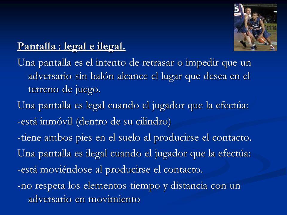 Pantalla : legal e ilegal. Una pantalla es el intento de retrasar o impedir que un adversario sin balón alcance el lugar que desea en el terreno de ju