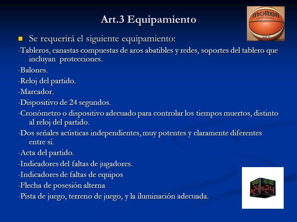 Art.3 Equipamiento Se requerirá el siguiente equipamiento: Se requerirá el siguiente equipamiento: -Tableros, canastas compuestas de aros abatibles y redes, soportes del tablero que incluyan protecciones.