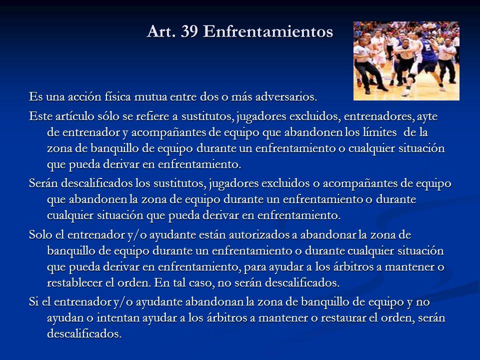 Art. 39 Enfrentamientos Es una acción física mutua entre dos o más adversarios. Este artículo sólo se refiere a sustitutos, jugadores excluidos, entre