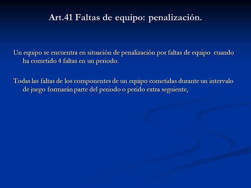 Art.41 Faltas de equipo: penalización. Un equipo se encuentra en situación de penalización por faltas de equipo cuando ha cometido 4 faltas en un peri