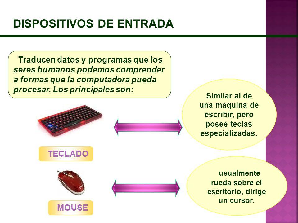 DISPOSITIVOS DE ENTRADA Similar al de una maquina de escribir, pero posee teclas especializadas. Traducen datos y programas que los seres humanos pode