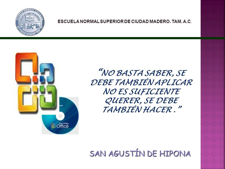 ESCUELA NORMAL SUPERIOR DE CIUDAD MADERO. TAM. A.C. NO BASTA SABER, SE DEBE TAMBIÉN APLICAR NO ES SUFICIENTE QUERER, SE DEBE TAMBIÉN HACER. SAN AGUSTÍ