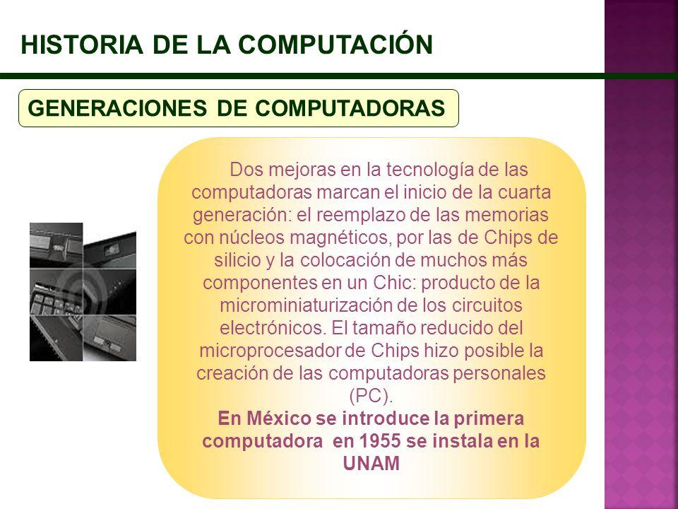 HISTORIA DE LA COMPUTACIÓN GENERACIONES DE COMPUTADORAS Dos mejoras en la tecnología de las computadoras marcan el inicio de la cuarta generación: el