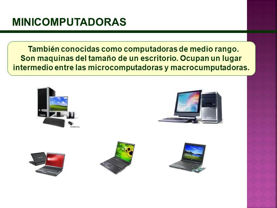 MINICOMPUTADORAS También conocidas como computadoras de medio rango. Son maquinas del tamaño de un escritorio. Ocupan un lugar intermedio entre las mi