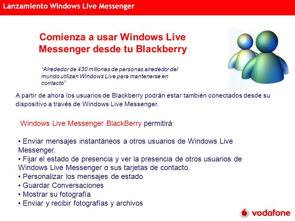Acciones Semanales Distribución Acreditada 15 de noviembre de 2007 Lanzamiento Windows Live Messenger Comienza a usar Windows Live Messenger desde tu Blackberry A partir de ahora los usuarios de Blackberry podrán estar también conectados desde su dispositivo a través de Windows Live Messenger.