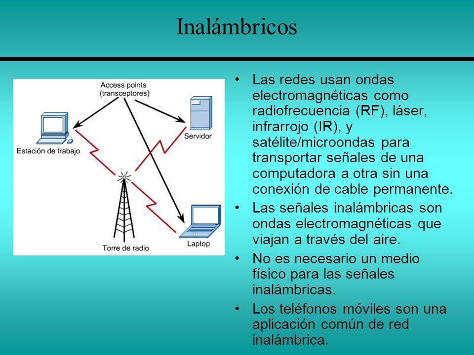 Inalámbricos Las redes usan ondas electromagnéticas como radiofrecuencia (RF), láser, infrarrojo (IR), y satélite/microondas para transportar señales