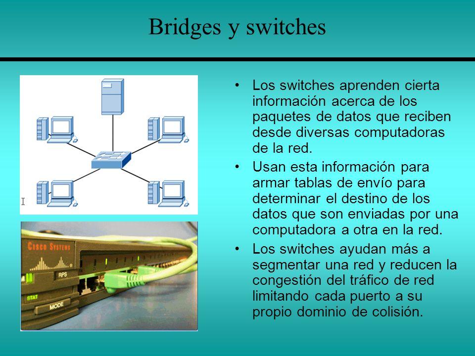 Bridges y switches Los switches aprenden cierta información acerca de los paquetes de datos que reciben desde diversas computadoras de la red. Usan es