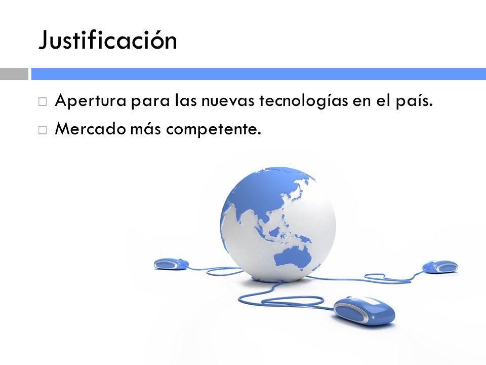 Justificación Apertura para las nuevas tecnologías en el país. Mercado más competente.