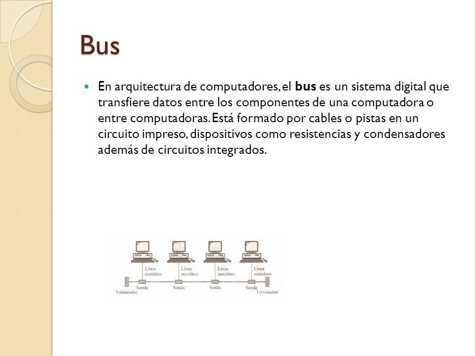 Bus En arquitectura de computadores, el bus es un sistema digital que transfiere datos entre los componentes de una computadora o entre computadoras.