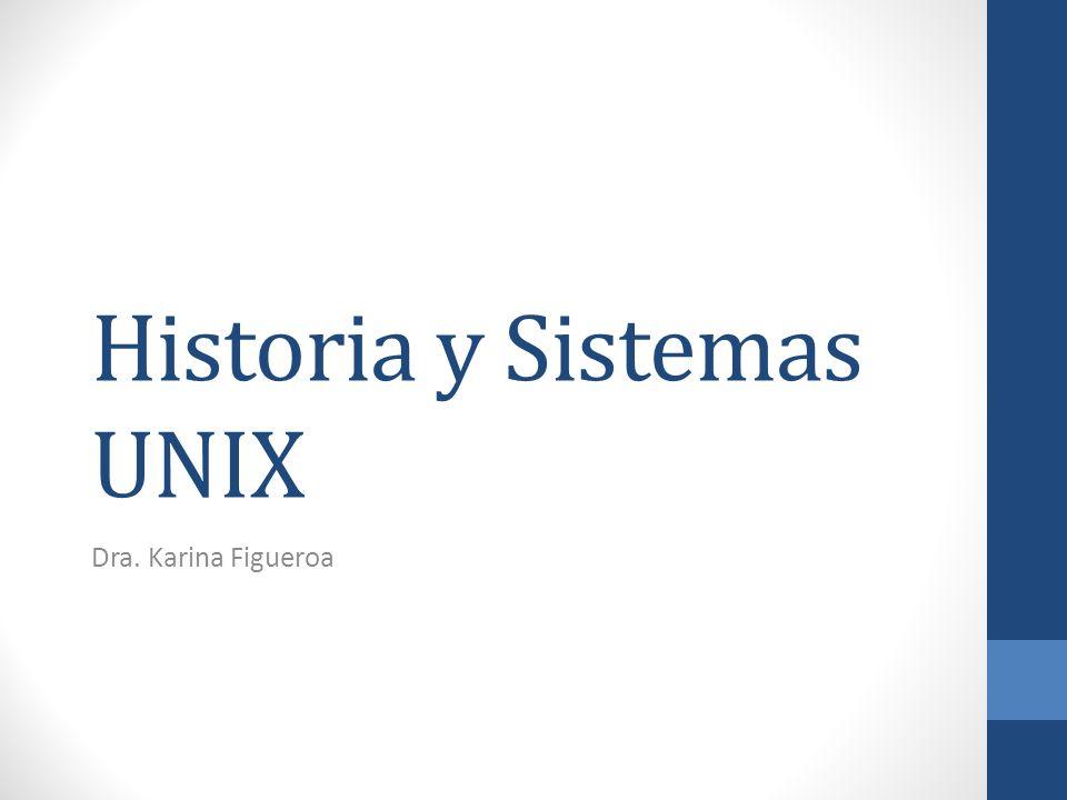 Historia y Sistemas UNIX Dra. Karina Figueroa