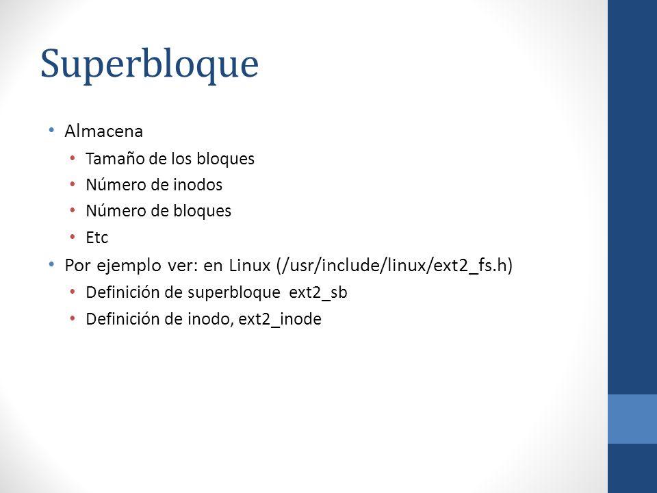Superbloque Almacena Tamaño de los bloques Número de inodos Número de bloques Etc Por ejemplo ver: en Linux (/usr/include/linux/ext2_fs.h) Definición