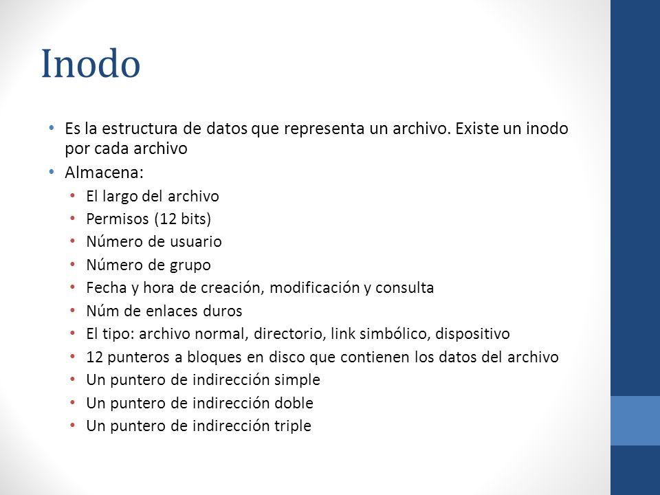 Inodo Es la estructura de datos que representa un archivo. Existe un inodo por cada archivo Almacena: El largo del archivo Permisos (12 bits) Número d
