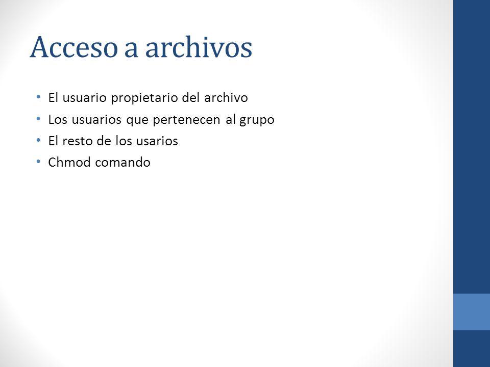 Acceso a archivos El usuario propietario del archivo Los usuarios que pertenecen al grupo El resto de los usarios Chmod comando