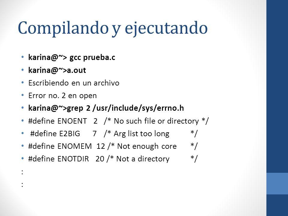 Compilando y ejecutando karina@~> gcc prueba.c karina@~>a.out Escribiendo en un archivo Error no. 2 en open karina@~>grep 2 /usr/include/sys/errno.h #