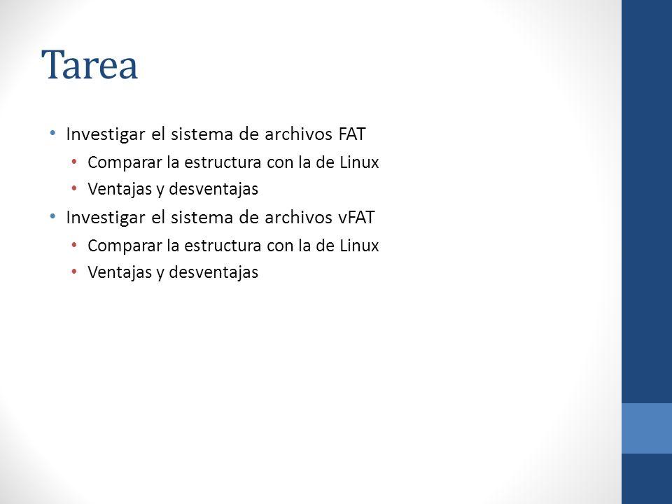 Tarea Investigar el sistema de archivos FAT Comparar la estructura con la de Linux Ventajas y desventajas Investigar el sistema de archivos vFAT Compa