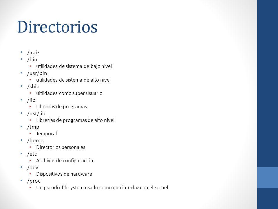 Directorios / raíz /bin utilidades de sistema de bajo nivel /usr/bin utilidades de sistema de alto nivel /sbin uitlidades como super usuario /lib Libr