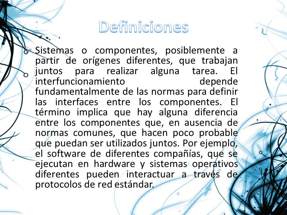 Sistemas o componentes, posiblemente a partir de orígenes diferentes, que trabajan juntos para realizar alguna tarea. El interfuncionamiento depende f