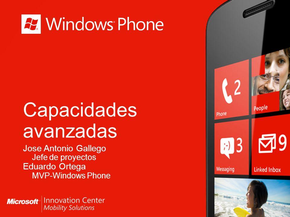 Capacidades avanzadas Jose Antonio Gallego Jefe de proyectos Eduardo Ortega MVP-Windows Phone