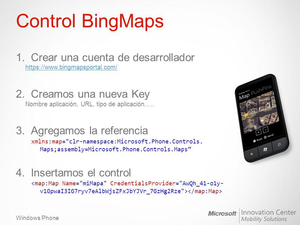 Windows Phone Control BingMaps Cambiar el tipo de vista: miMapa.Mode = new RoadMode(); miMapa.Mode = new AerialMode(); Cambiar el zoom: if (miMapa.ZoomLevel < 20) miMapa.ZoomLevel++; if (miMapa.ZoomLevel > 1) miMapa.ZoomLevel--; Añadir Pushpin: Pushpin pin = new Pushpin(); pin.Content = Aquí ; pin.Background = new SolidColorBrush(Colors.Orange); pin.Location = coord; miMapa.SetView(coord, 14);//indico las coordenadas y el zoom miMapa.Children.Add(pin);