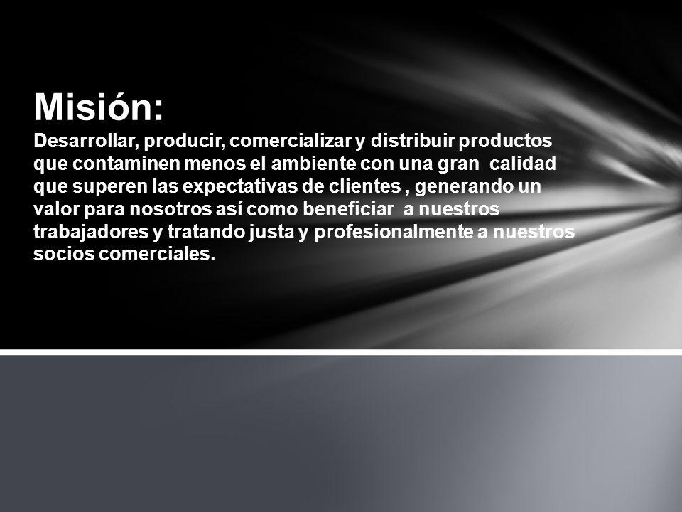 Misión: Desarrollar, producir, comercializar y distribuir productos que contaminen menos el ambiente con una gran calidad que superen las expectativas