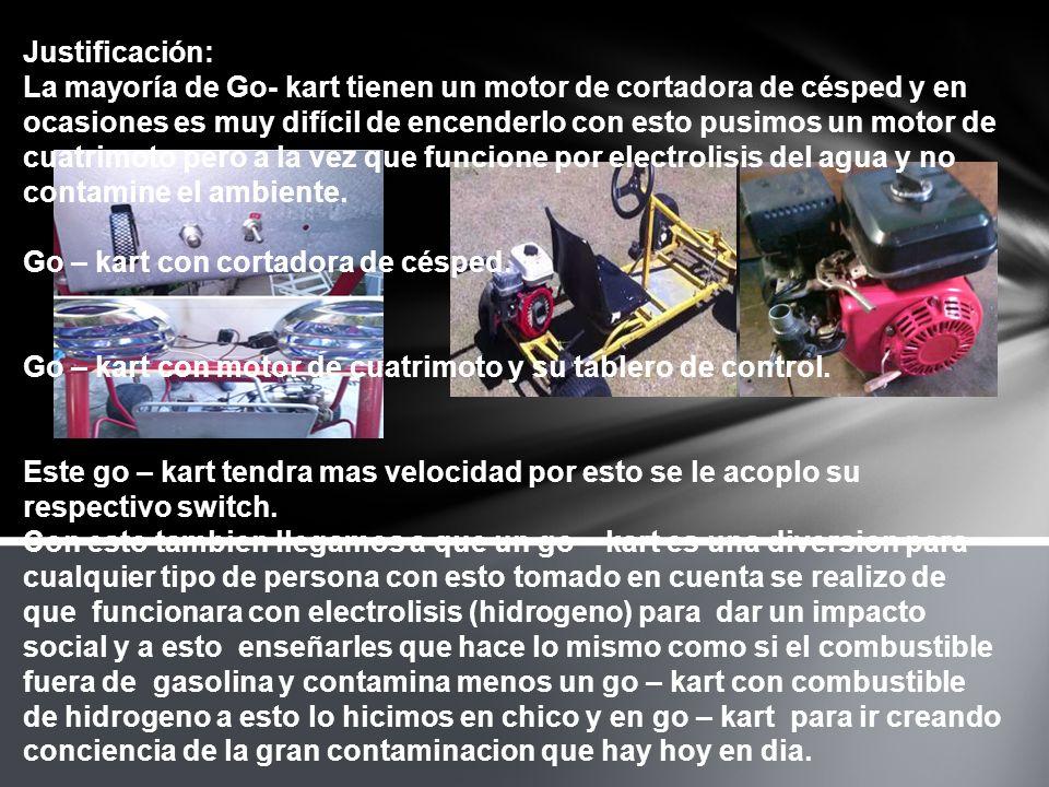 Justificación: La mayoría de Go- kart tienen un motor de cortadora de césped y en ocasiones es muy difícil de encenderlo con esto pusimos un motor de