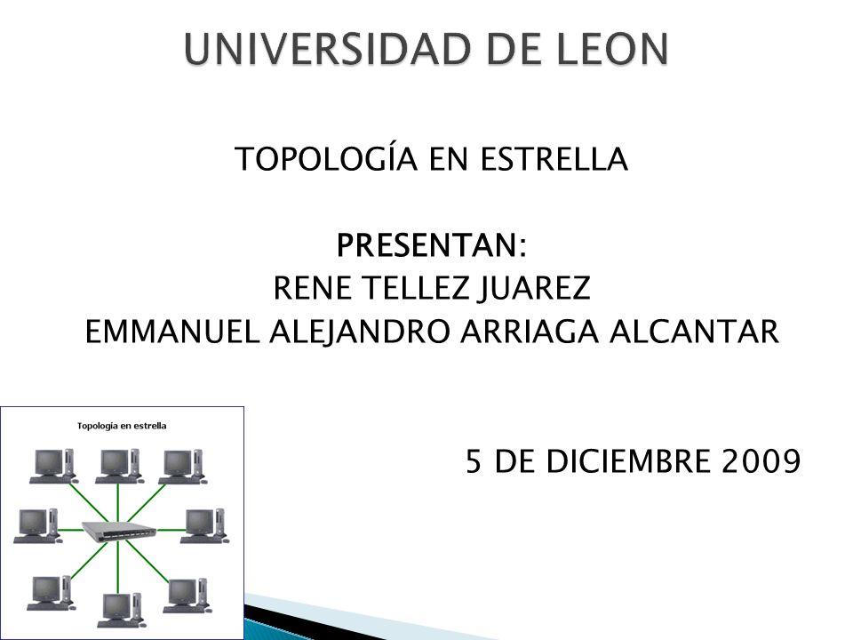 TOPOLOGÍA EN ESTRELLA PRESENTAN: RENE TELLEZ JUAREZ EMMANUEL ALEJANDRO ARRIAGA ALCANTAR 5 DE DICIEMBRE 2009