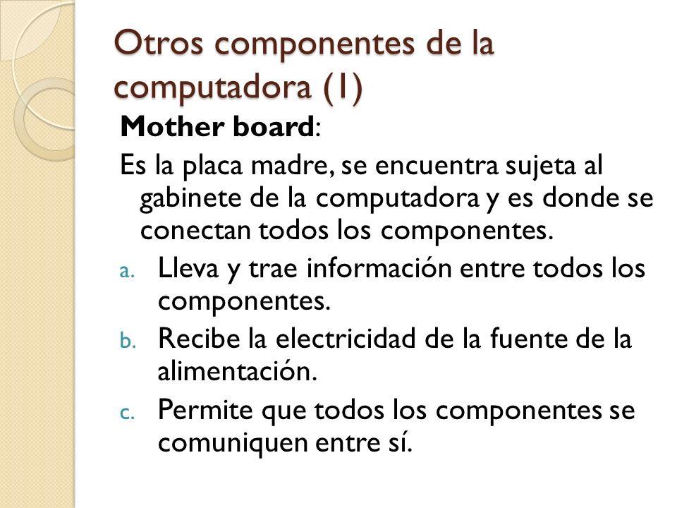 Otros componentes de la computadora (1) Mother board: Es la placa madre, se encuentra sujeta al gabinete de la computadora y es donde se conectan todo