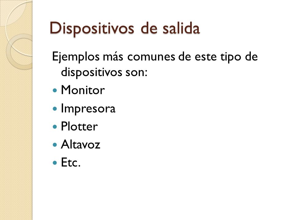 Dispositivos de salida Ejemplos más comunes de este tipo de dispositivos son: Monitor Impresora Plotter Altavoz Etc.