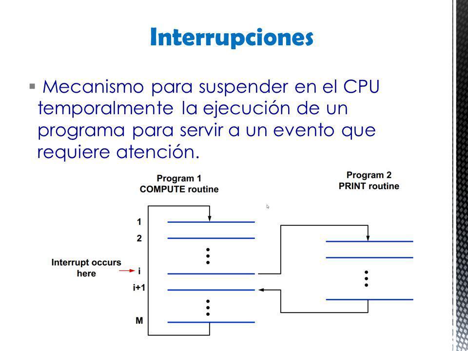 Mecanismo para suspender en el CPU temporalmente la ejecución de un programa para servir a un evento que requiere atención. Interrupciones
