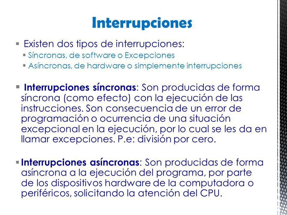 Existen dos tipos de interrupciones: Síncronas, de software o Excepciones Asíncronas, de hardware o simplemente interrupciones Interrupciones síncrona