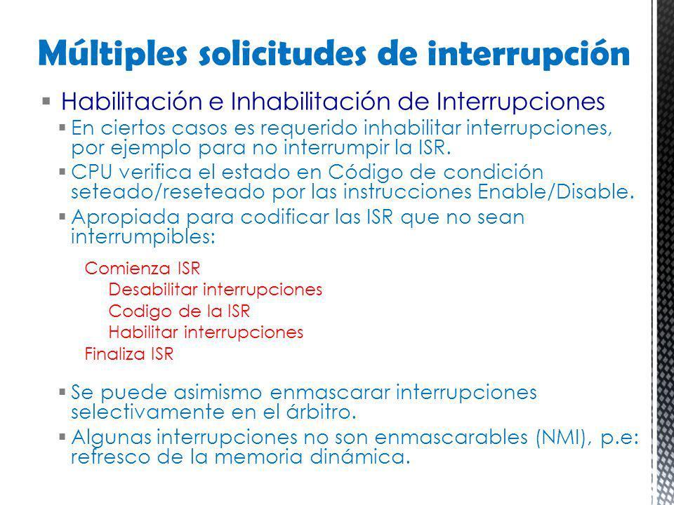 Habilitación e Inhabilitación de Interrupciones En ciertos casos es requerido inhabilitar interrupciones, por ejemplo para no interrumpir la ISR. CPU