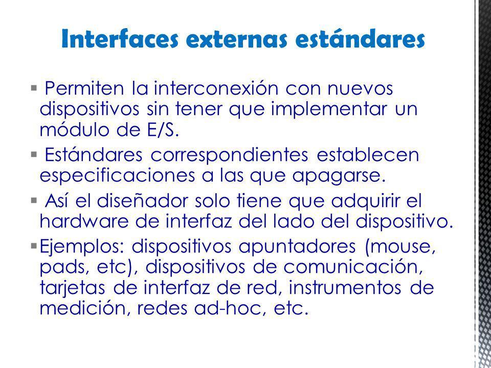 Permiten la interconexión con nuevos dispositivos sin tener que implementar un módulo de E/S. Estándares correspondientes establecen especificaciones