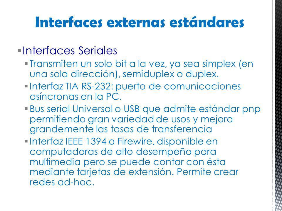Interfaces Seriales Transmiten un solo bit a la vez, ya sea simplex (en una sola dirección), semiduplex o duplex. Interfaz TIA RS-232: puerto de comun