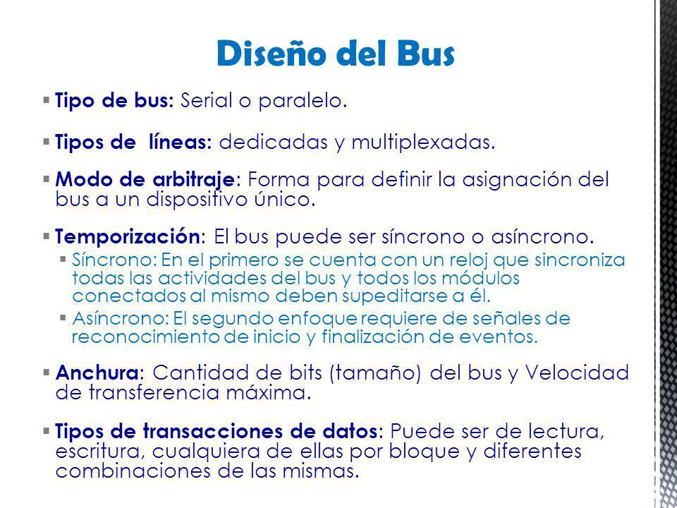 Tipo de bus: Serial o paralelo. Tipos de líneas: dedicadas y multiplexadas. Modo de arbitraje : Forma para definir la asignación del bus a un disposit