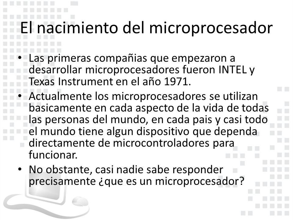Terminologia Microcontrolador Esto es un sistema completo basado en un microprocesador, puesto en un solo chip.