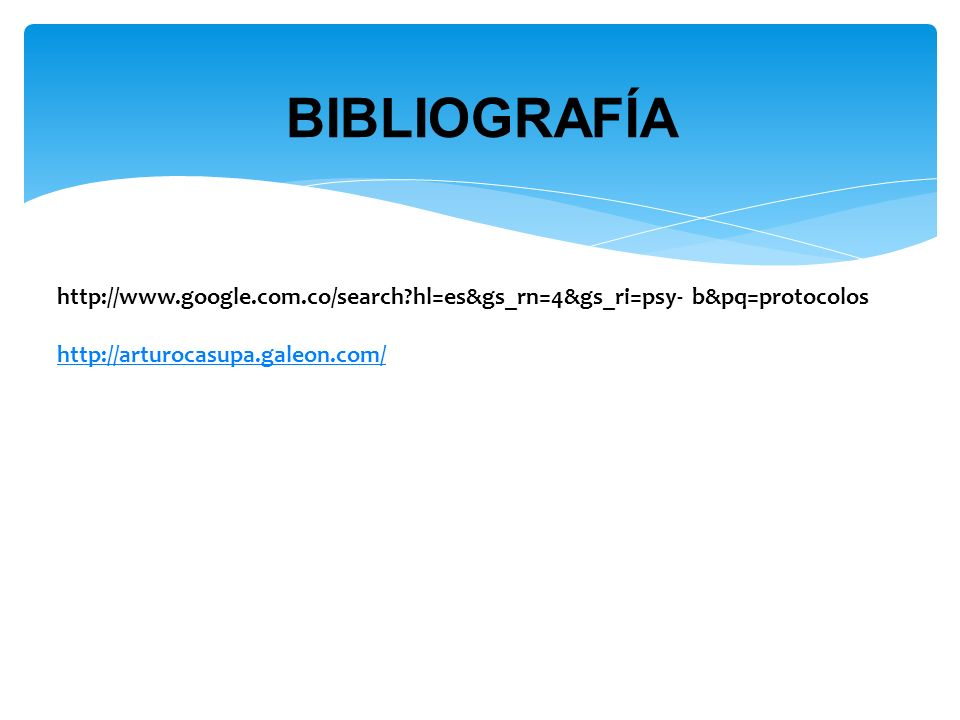 http://www.google.com.co/search?hl=es&gs_rn=4&gs_ri=psy- b&pq=protocolos http://arturocasupa.galeon.com/ BIBLIOGRAFÍA